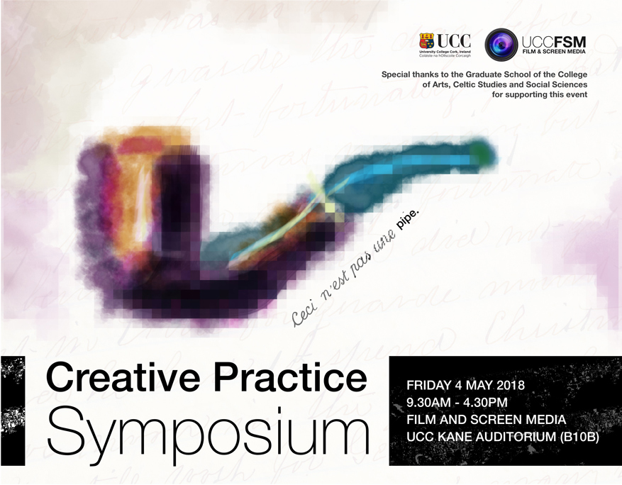 Creative Practice Symposium 4th May 2018, Film and Screen Media Auditorium, Basement, Kane Building.