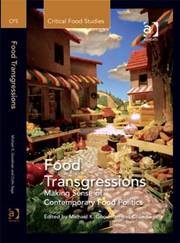 FOOD TRANSGRESSIONS:MAKING SENSE OF CONTEMPORARY FOOD POLITICS