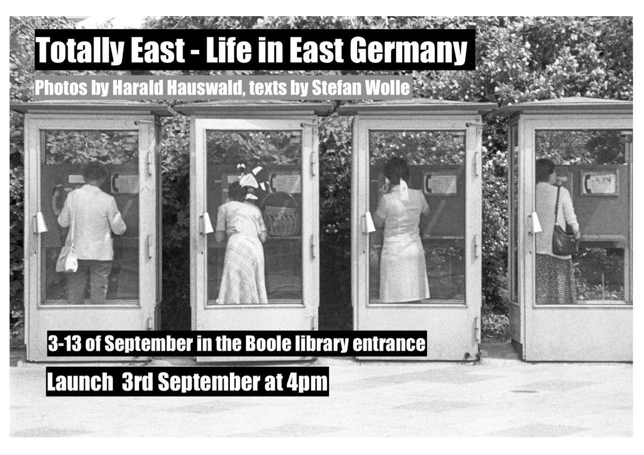 Exhibition: Totally East - Life in East Germany, 3-13 September 2019 in Boole Library Foyer.