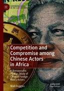 Competition and Compromise among Chinese Actors in Africa: A Bureaucratic Politics Study of Chinese Foreign Policy Actors. A new book from Dr Niall Duggan