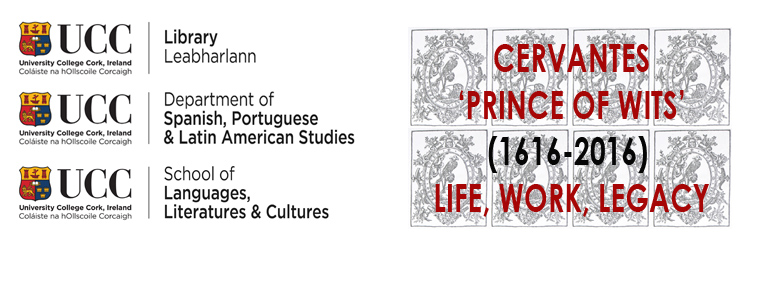 CERVANTES 'PRINCE OF WITS' (1616-2016): LIFE, WORK, LEGACY