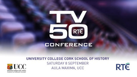 School of History RTE TV50 Confernece: Celebrating 50 Years of Television in Ireland