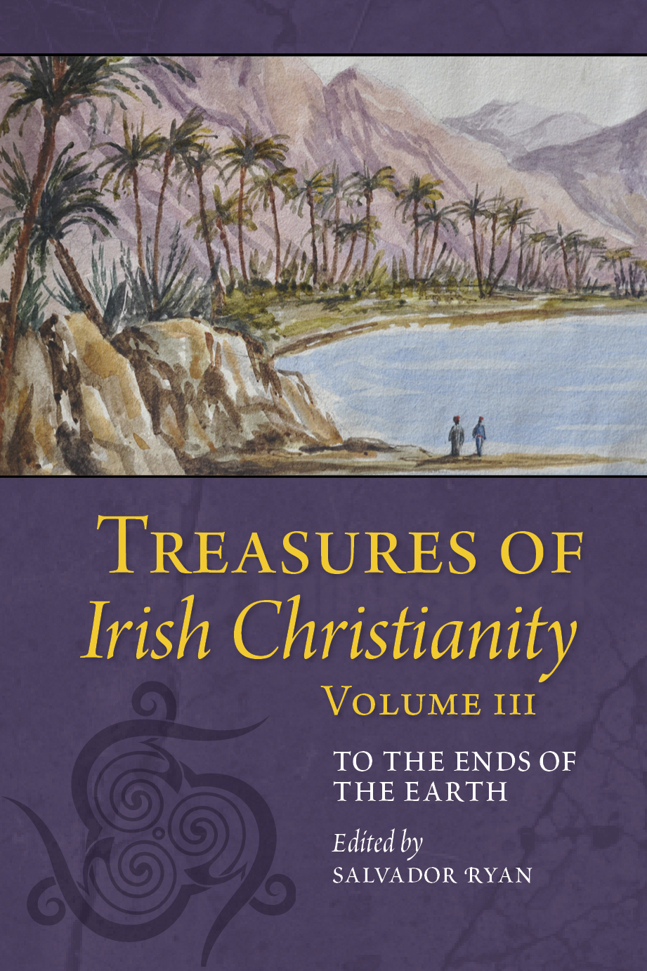 Treasures of Irish Christianity Volume III: To the Ends of the Earth