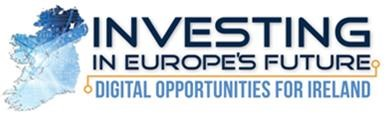 Investing in Europe's Future - Digital Opportunities for Ireland