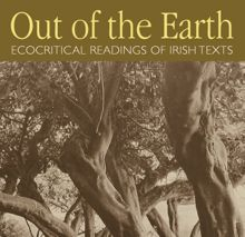 Out of the Earth: Ecocritical Readings of Irish Texts