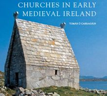 Churches in Early Medieval Ireland: Architecture, Ritual and Memory