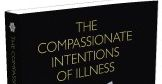 The Compassionate Intentions of Illness – CUP Publication